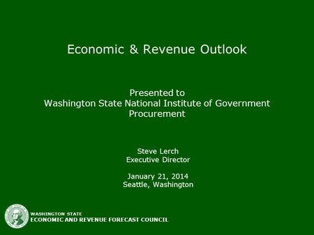 WASHINGTON STATEECONOMIC AND REVENUE FORECAST COUNCIL Economic & Revenue Outlook Presented to Washington State National Institute of Government Procurement.