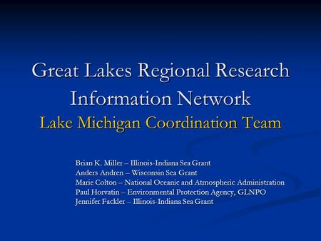 Great Lakes Regional Research Information Network Lake Michigan Coordination Team Brian K. Miller – Illinois-Indiana Sea Grant Anders Andren – Wisconsin.