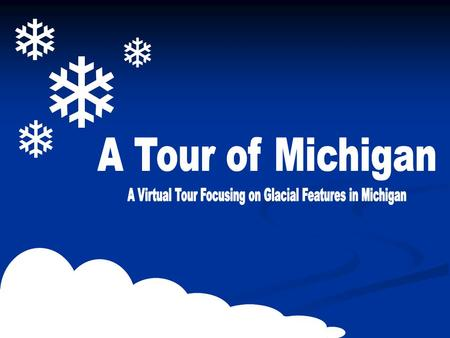Your Tour Guide… Welcome! I'll be your tour guide on your virtual trip through the beautiful, and once glaciated, state of Michigan. Enjoy your trip and.