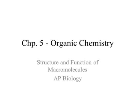 Chp. 5 - Organic Chemistry Structure and Function of Macromolecules AP Biology.