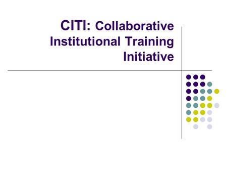 CITI: Collaborative Institutional Training Initiative.