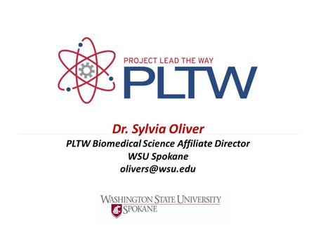 Dr. Sylvia Oliver PLTW Biomedical Science Affiliate Director WSU Spokane