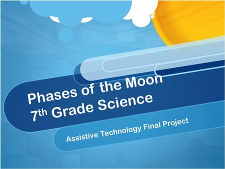 Phases of the Moon 7 th Grade Science Assistive Technology Final Project.