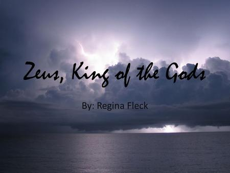 "Zeus, King of the Gods By: Regina Fleck. Overview Name- greek word dios meaning ""bright"" Symbols: lightning, scepter, eagle Chief judge and peacemaker."