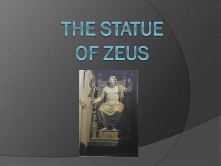 Purpose The purpose of the Statue of Zeus was to create a place where the Greeks could worship their god, Zeus.