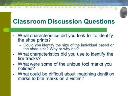 Classroom Discussion Questions What characteristics did you look for to identify the shoe prints? – Could you identify the size of the individual based.