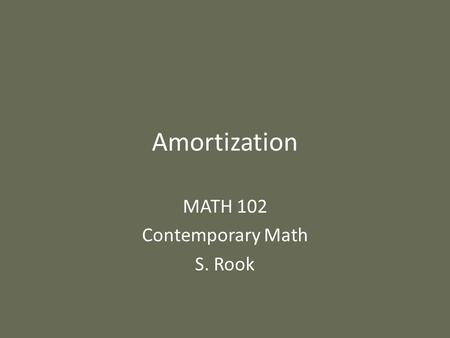 Amortization MATH 102 Contemporary Math S. Rook. Overview Section 9.5 in the textbook: – Amortized loans – Amortization schedules – Finding the unpaid.