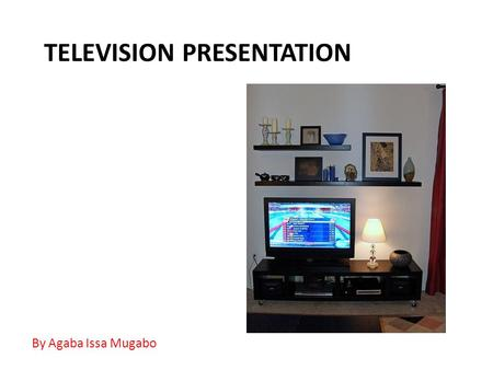 TELEVISION PRESENTATION By Agaba Issa Mugabo. SCOPE  Television Presentation  The Television Presenter  Qualities of a good presenter  How to be a.