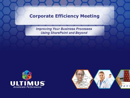 Corporate Efficiency Meeting Improving Your Business Processes Using SharePoint and Beyond.