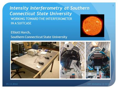 Intensity Interferometry at Southern Connecticut State University WORKING TOWARD THE INTERFEROMETER IN A SUITCASE Elliott Horch, Southern Connecticut State.