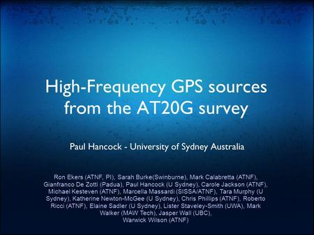 High-Frequency GPS sources from the AT20G survey Paul Hancock - University of Sydney Australia Ron Ekers (ATNF, PI), Sarah Burke(Swinburne), Mark Calabretta.