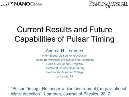 Current Results and Future Capabilities of Pulsar Timing Andrea N. Lommen International Liaison for NANOGrav Associate Professor of Physics and Astronomy.