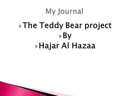  The Teddy Bear project  By  Hajar Al Hazaa. Dear ε ma, Today 30/3/2009 we went to the post office with our Qatari teddy bears to send them to you.