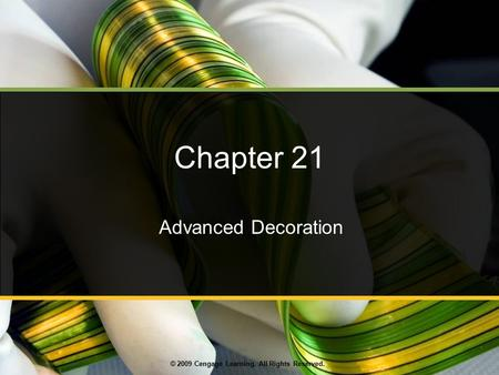 © 2009 Cengage Learning. All Rights Reserved. Chapter 21 Advanced Decoration.