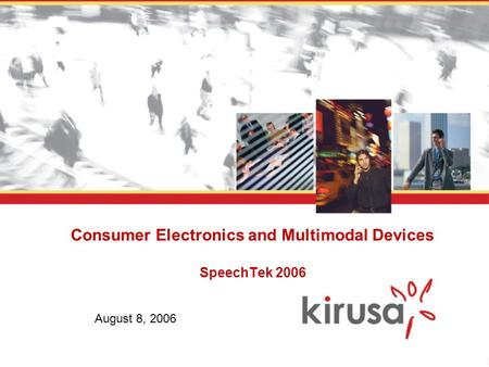 Consumer Electronics and Multimodal Devices SpeechTek 2006 August 8, 2006.