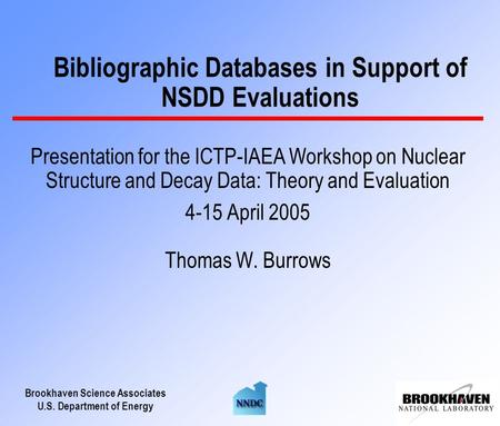 Brookhaven Science Associates U.S. Department of Energy Bibliographic Databases in Support of NSDD Evaluations Presentation for the ICTP-IAEA Workshop.