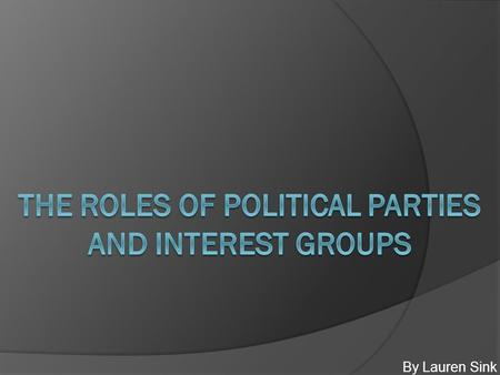 The Roles of Political Parties and Interest Groups
