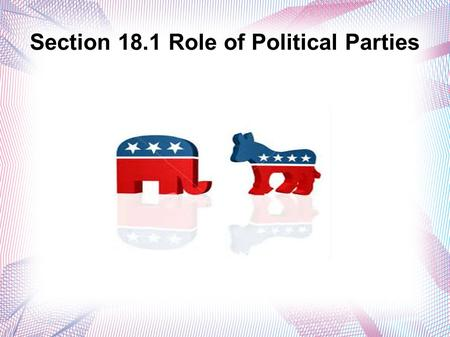 Section 18.1 Role of Political Parties. Political Parties Political Party = An organized group that seeks to win elections.  Issues are used to win!