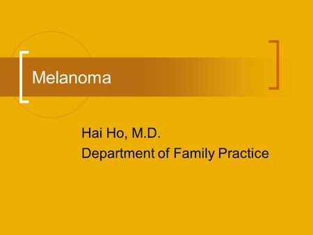 Melanoma Hai Ho, M.D. Department of Family Practice.