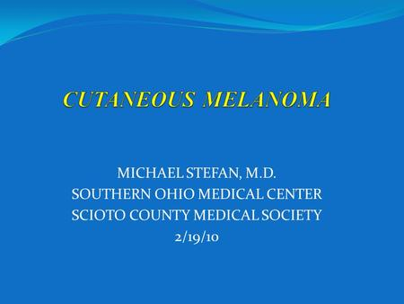 MICHAEL STEFAN, M.D. SOUTHERN OHIO MEDICAL CENTER SCIOTO COUNTY MEDICAL SOCIETY 2/19/10.