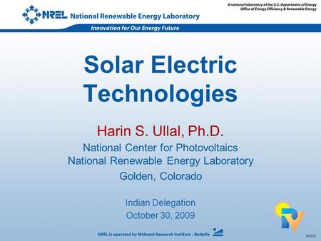 043225 Solar Electric Technologies Harin S. Ullal, Ph.D. National Center for Photovoltaics National Renewable Energy Laboratory Golden, Colorado Indian.