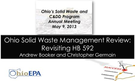 Ohio Solid Waste Management Review: Revisiting HB 592 Andrew Booker and Christopher Germain Ohio Solid Waste Management Review: Revisiting HB 592 Andrew.