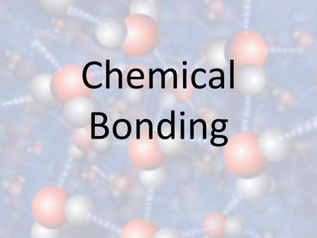 Chemical Bonding. Chemical Bonds Chemical bonds hold atoms together to make compounds.