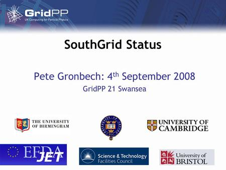 SouthGrid Status Pete Gronbech: 4 th September 2008 GridPP 21 Swansea.