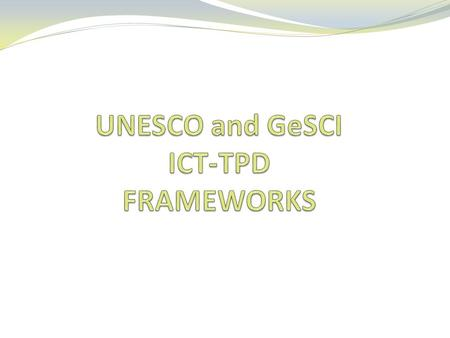 Existing Frameworks: UNESCO Integration in stages The introduction and use of ICT in education proceeds in broad stages that may be conceived as a continuum.