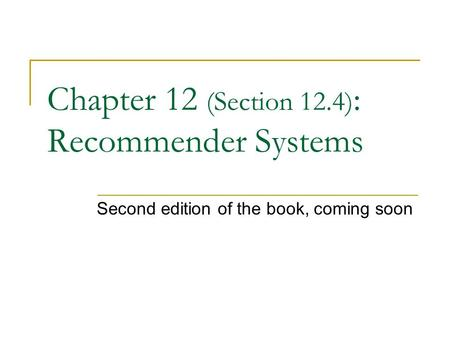Chapter 12 (Section 12.4) : Recommender Systems Second edition of the book, coming soon.