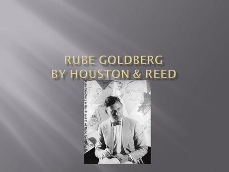  Rube Goldberg was born in San Francisco California on July 4 1883. He died on December 7 1970.  Rube Goldberg was most well know for his cartoons.