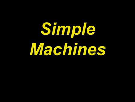 Simple Machines. What do machines do? Why do we need machines?