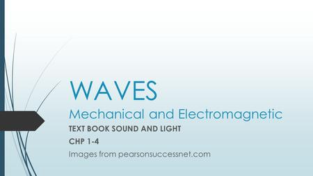 WAVES Mechanical and Electromagnetic TEXT BOOK SOUND AND LIGHT CHP 1-4 Images from pearsonsuccessnet.com.
