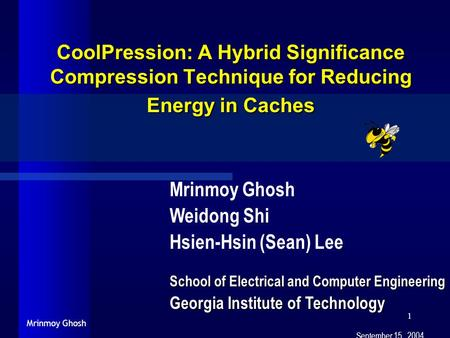 Mrinmoy Ghosh 1 CoolPression: A Hybrid Significance Compression Technique for Reducing Energy in Caches Mrinmoy Ghosh Weidong Shi Hsien-Hsin (Sean) Lee.