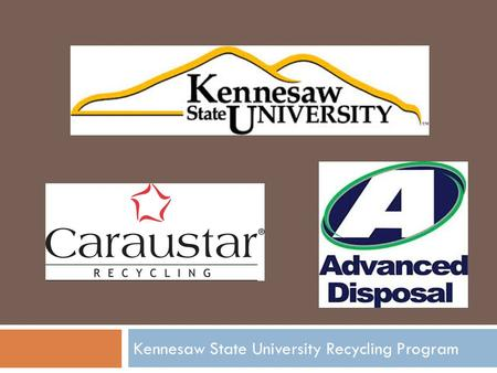 Kennesaw State University Recycling Program. Commercial Single Stream Material  Cardboard  Office Paper  Phonebooks & Catalogs  Stretch Film  Misc.
