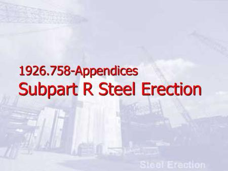 Appendices Subpart R Steel Erection
