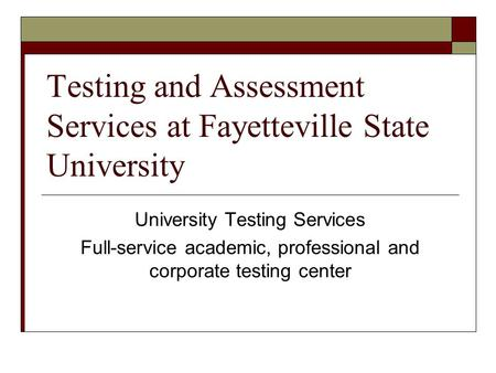 Testing and Assessment Services at Fayetteville State University University Testing Services Full-service academic, professional and corporate testing.