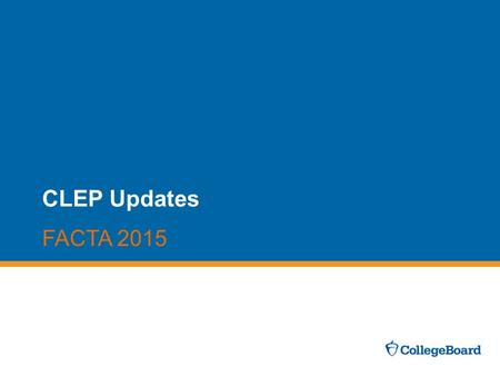 CLEP Updates FACTA 2015. CLEP and DANTES Fully-Funded Test Centers.