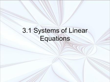 3.1 Systems of Linear Equations. Using graphs and tables to solve systems Using substitution and elimination to solve systems Using systems to model data.