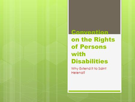 Convention on the Rights of Persons with Disabilities Why Extend it to Saint Helena?