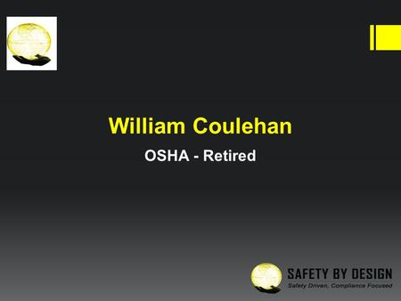 William Coulehan OSHA - Retired DAVID A. WARD SR. PRESIDENT Corporate Office /Training Center Indiana Office /Training Center 9930 W. 190th St. Suite.