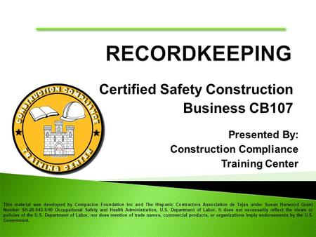 Certified Safety Construction Business CB107 This material was developed by Compacion Foundation Inc and The Hispanic Contractors Association de Tejas.