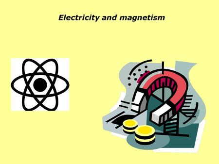 "Electricity and magnetism Magnets have been known for centuries. The Chinese and Greeks knew about the ""magical"" properties of magnets. The ancient Greeks."