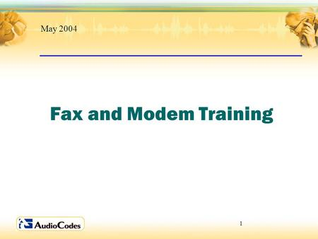 1 Fax and Modem Training May 2004. 2 Modem Types.