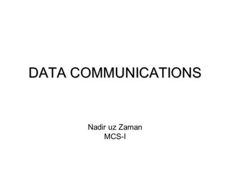 DATA COMMUNICATIONS Nadir uz Zaman MCS-I. TELECOMMUNICATION The term telecommunication means communication at a distance.The term telecommunication means.