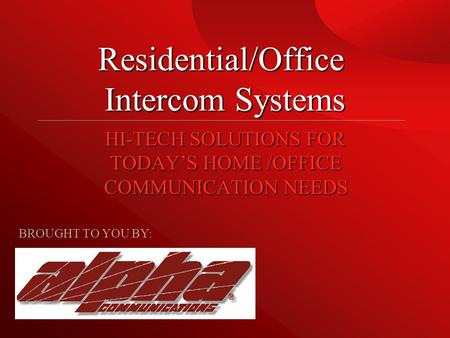 Residential/Office Intercom Systems HI-TECH SOLUTIONS FOR TODAY'S HOME /OFFICE COMMUNICATION NEEDS BROUGHT TO YOU BY: