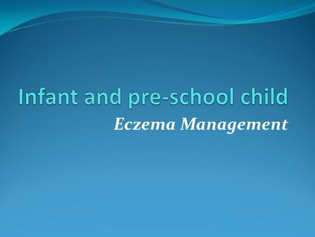 Eczema Management. Early diagnosis (Pediatrics 2008) Can influence child's overall physical and social well- being Can effect family dynamics – physical,
