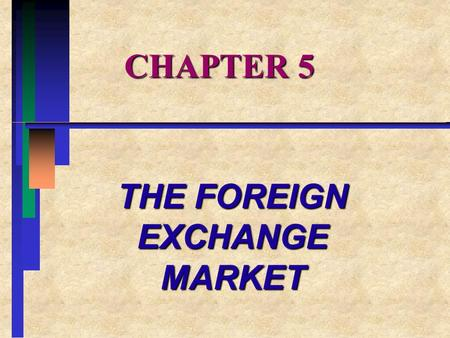 CHAPTER 5 THE FOREIGN EXCHANGE MARKET. CHAPTER OVERVIEW I.INTRODUCTION II.ORGANIZATION OF THE FOREIGN EXCHANGE MARKET III.THE SPOT MARKET IV.THE <strong>FORWARD</strong>.
