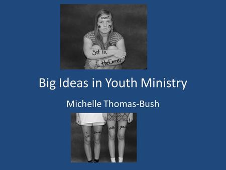 Big Ideas in Youth Ministry Michelle Thomas-Bush.
