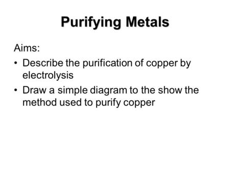 Purifying Metals Aims: